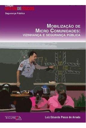 Mobilização de Micro Comunidades - Vizinhança e Segurança Pública - Col. Gestão de Riscos - Arruda,Luiz Eduardo Pesce de pdf epub