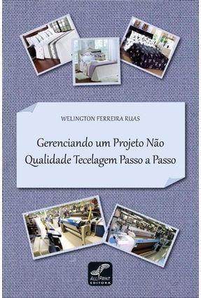 Gerenciando Um Projeto Não Qualidade Tecelagem Passo a Passo - Ruas,Welington Ferreira | Hoshan.org