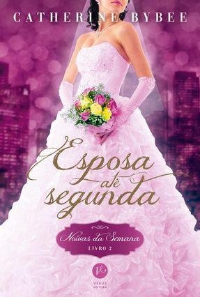 Esposa Até Segunda - Noivas da Semana - Livro 2 - Acompanha 3 Marcadores e Uma Moldura de Caule