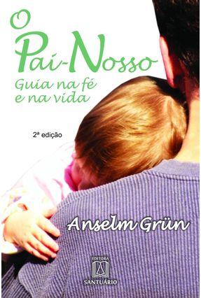 O Pai-nosso - Guia Na Fé e Na Vida - Grün,Anselm pdf epub