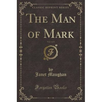 The Man Of Mark, Vol. 1 Of 3 (Classic Reprint)