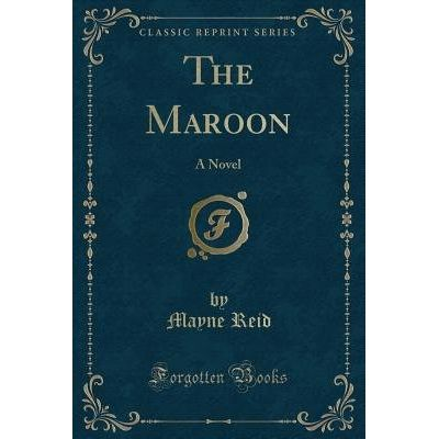 The Maroon - A Novel (Classic Reprint)