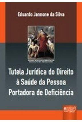 Tutela Jurídica do Direito À Saúde da Pessoa Portadora de Deficiência - Silva,Eduardo Jannone da | Hoshan.org