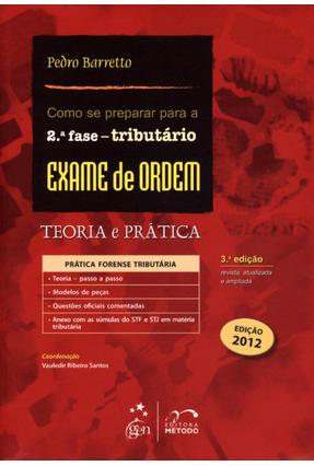 Como Se Preparar Para a 2ª Fase - Tributário - Exame de Ordem - Teoria e Prática - 3ª Ed. - Barretto,Pedro | Hoshan.org