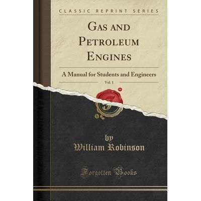 Gas And Petroleum Engines, Vol. 1 - A Manual For Students And Engineers (Classic Reprint)