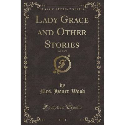 Lady Grace And Other Stories, Vol. 2 Of 3 (Classic Reprint)