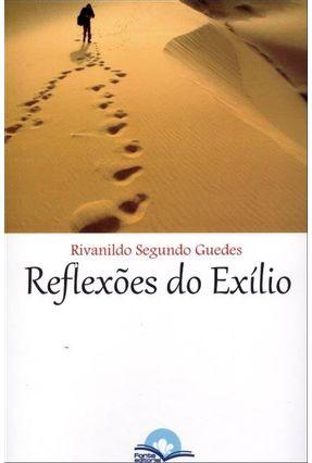 Reflexões do Exílio - Encontrando Sentido No Sofrimento - Guedes,Rivanildo Segundo   Hoshan.org