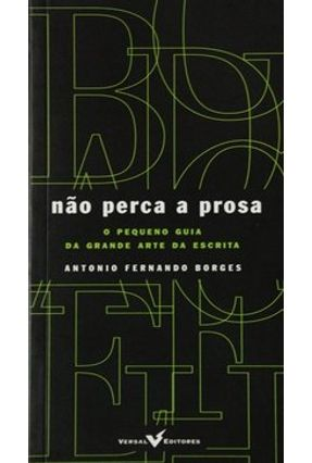 Nao Perca a Prosa - Borges,Antonio Fernando   Hoshan.org
