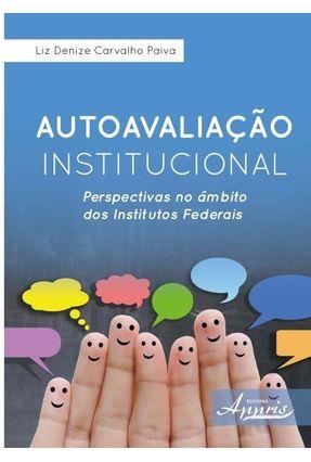 Autoavaliação Institucional - Perspectivas No Âmbito Dos Institutos Federais - Paiva,Liz Denize Carvalho | Hoshan.org