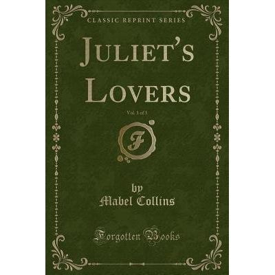 Juliet's Lovers, Vol. 1 Of 3 (Classic Reprint)