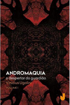 Andromaquia - o Despertar do Guardião - Vol. 1 - Ugolini,Vinicius Baldissera   Hoshan.org
