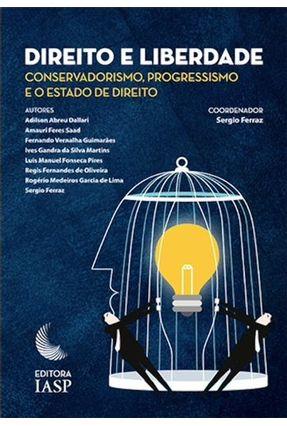 Direito E Liberdade: Conservadorismo, Progressismo E O Estado De Direito - Ferraz,Sérgio | Tagrny.org
