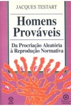 Homens Prováveis, os - Jacques Testart | Hoshan.org