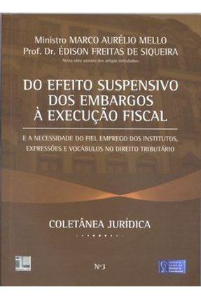 Coletânea Jurídica 3 - Do Efeito Suspensivo dos Embargos À Execução Fiscal - Siqueira,Edison Freitas de Mello,Marco Aurélio pdf epub