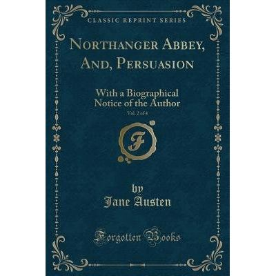 Northanger Abbey, And, Persuasion, Vol. 2 Of 4 - With A Biographical Notice Of The Author (Classic Reprint)
