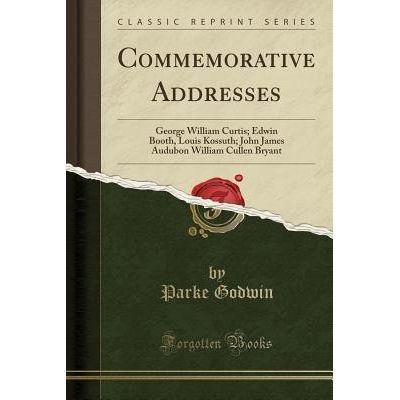 Commemorative Addresses - George William Curtis; Edwin Booth, Louis Kossuth; John James Audubon William Cullen Bryant (C