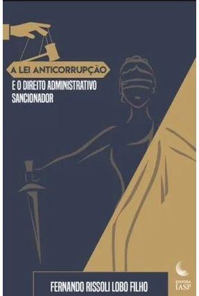 A Lei Anticorrupção e O Direito Administrativo Sancionador - Lobo Filho,Fernando Rissoli pdf epub
