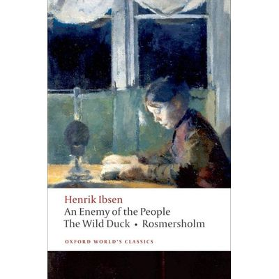 An Enemy Of The People, The Wild Duck, Rosmersholm  - Oxford World's Classics