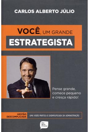 Você - Um Grande Estrategista - Pense Grande, Comece Pequeno e Cresça Rápido! - 11ª Ed. 2012 - Júlio, Carlos Alberto   Hoshan.org