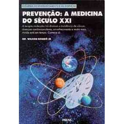 Prevencao: A Medicina do Seculo XXI