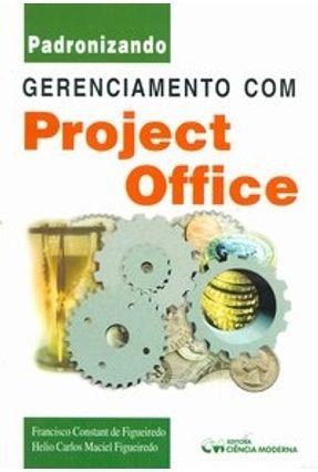 Padronizando Gerenciamento Com Project Office