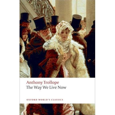 The Way We Live Now  - Oxford World's Classics