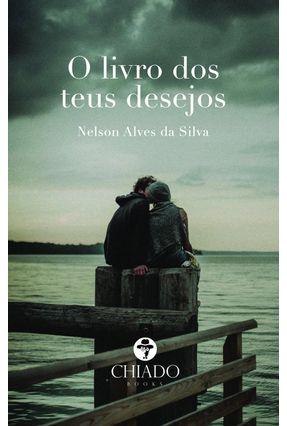O Livro Dos Teus Desejos - Silva, Nelson Alves Da   Nisrs.org
