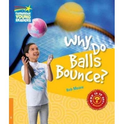 Why do Balls Bounce - Factbook - Cambridge Young Readers Level 6