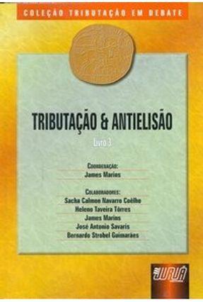 Tributação & Antielisão - Livro 3 - Col. Tributação Em Debate