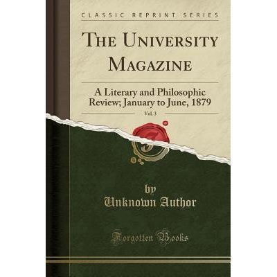 The University Magazine, Vol. 3 - A Literary And Philosophic Review; January To June, 1879 (Classic Reprint)