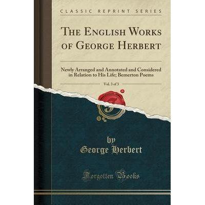 The English Works Of George Herbert, Vol. 3 Of 3 - Newly Arranged And Annotated And Considered In Relation To His Life;
