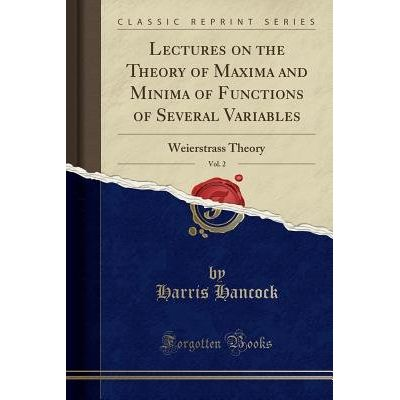 Lectures On The Theory Of Maxima And Minima Of Functions Of Several Variables, Vol. 2 - Weierstrass Theory (Classic Repr