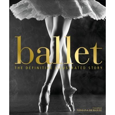 Ballet - The Definitive Illustrated Story