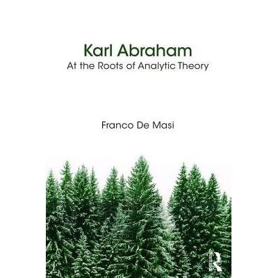 Karl Abraham - At The Roots Of Analytic Theory