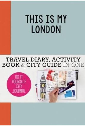 This Is My London - Travel Diary, Activity Book & City Guide In One - De Hamer,Petra Van Haasteren,Anne | Tagrny.org