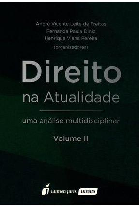 Direito na Atualidade - Uma Análise Multidisciplinar - Vol. II - Pereira Vieira,Henrique Paula Diniz,Fernanda Freitas,André Vicente Leite De   Hoshan.org