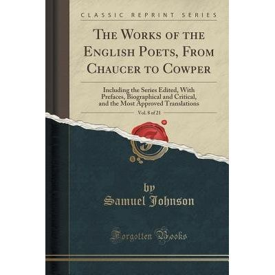 The Works Of The English Poets, From Chaucer To Cowper, Vol. 8 Of 21 - Including The Series Edited, With Prefaces, Biogr