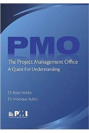 The Project Management Office Or Pmo: A Quest For Understanding - Hobbs,J. Brian Aubry,Monique | Hoshan.org
