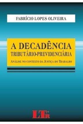 A Decadência Tributário-Previdenciária - Análise No Contexto da Justiça do Trabalho - Oliveira,Fabrício Lopes de | Tagrny.org