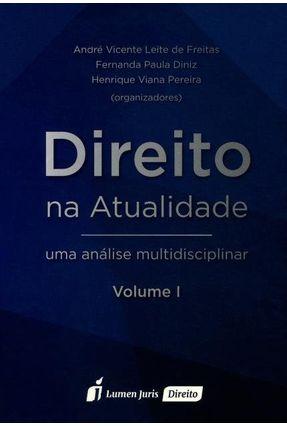 Direito na Atualidade - Uma Análise Multidisciplinar - Vol. I - Pereira Vieira,Henrique Paula Diniz,Fernanda Freitas,André Vicente Leite De pdf epub