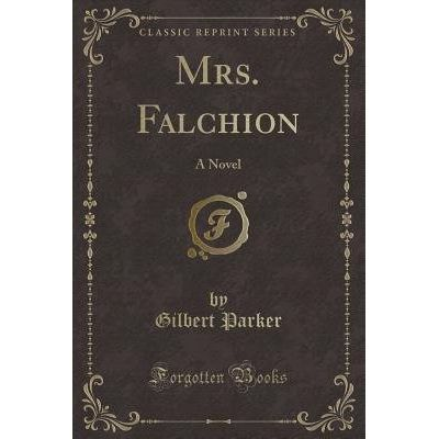 Mrs. Falchion - A Novel (Classic Reprint)