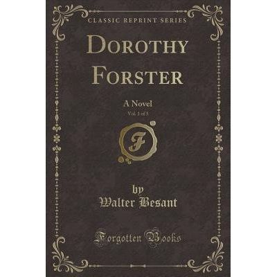 Dorothy Forster, Vol. 1 Of 3 - A Novel (Classic Reprint)