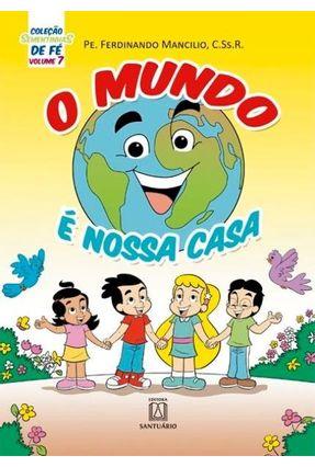 Coleção Sementinhas De Fé - Volume 7 - O Mundo É Nossa Casa - Mancilio,Pe. Ferdinando | Hoshan.org