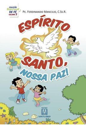 Espírito Santo, Nossa Paz! - Coleção Sementinhas de Fé Vol. 3 - Mancilio,Ferdinando | Hoshan.org