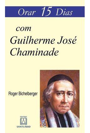 Orar 15 Dias Com Guilherme José Chaminade - Bichelberger,Roger | Tagrny.org
