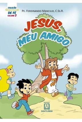 Jesus, Meu Amigo - Coleção Sementinhas de Fé Vol. 2 - Mancilio,Ferdinando pdf epub