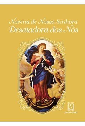 Novena De Nossa Senhora Desatadora Dos Nós - Siqueira,Daniel   Hoshan.org