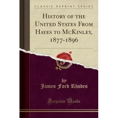 History Of The United States From Hayes To McKinley, 1877-1896 (Classic Reprint)