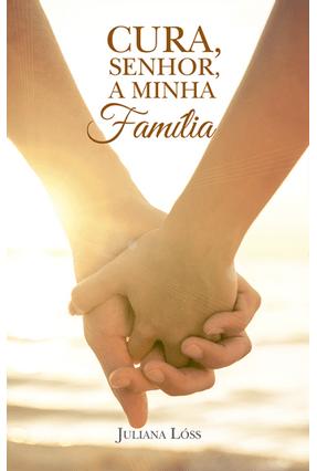 Cura, Senhor, A Minha Família - Lóss,Juliana | Nisrs.org