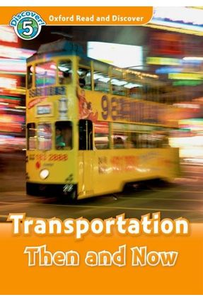 Oxford Read And Discover - Level 5 - Transportation Then And Now - Hazel Geatches | Nisrs.org